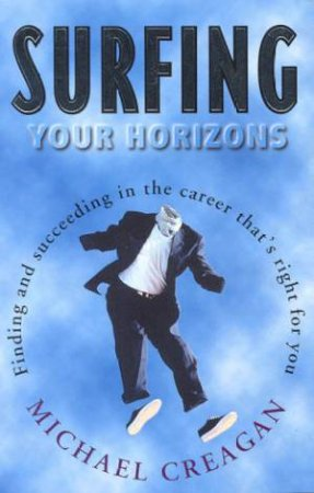 Surfing Your Horizons: Finding The Right Career by Michael Creagan