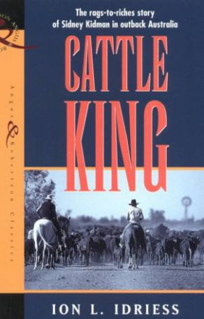 Sidney Kidman: Cattle King by Ion L Idriess
