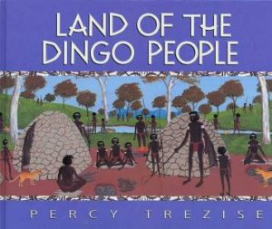 Land Of The Dingo People by Percy Trezise