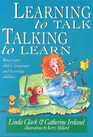 Learning To Talk, Talking To Learn by Linda Clark & Catherine Ireland