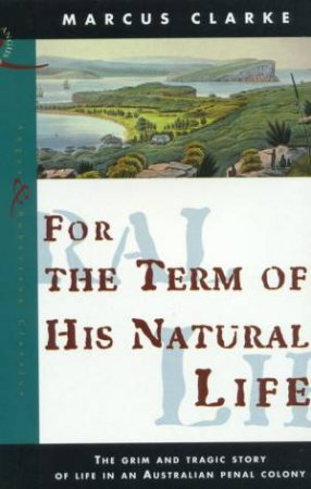 For The Term Of His Natural Life by Marcus Clark