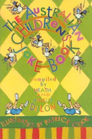 The Australian Children's Joke Book by Heath Dillon & Ainslie Dillon