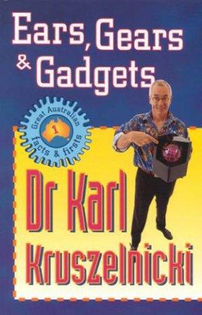 Ears, Gears & Gadgets by Dr Karl Kruszelnicki