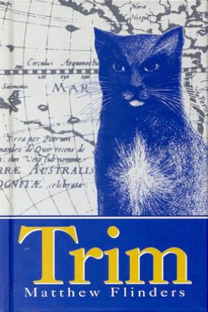 Trim: The Story Of A Brave Seafaring Cat by Matthew Flinders