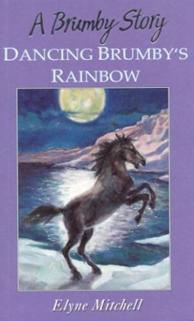 Silver Brumby: Dancing Brumby's Rainbow by Elyne Mitchell