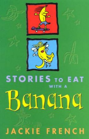 Stories To Eat With A Banana by Jackie French