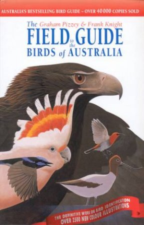 The Field Guide To The Birds Of Australia by Graham Pizzey & Frank Knight