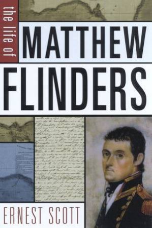 The Life Of Matthew Flinders by Ernest Scott