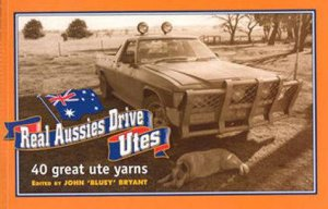 Real Aussies Drive Utes by John Bryant