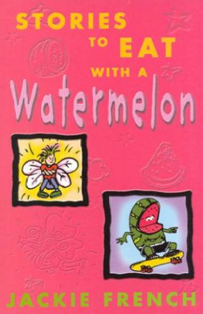 Stories To Eat With A Watermelon by Jackie French