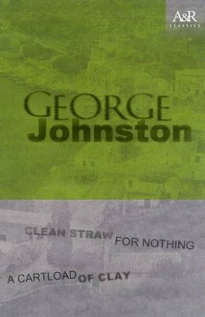 Clean Straw For Nothing And A Cartload Of Clay by George Johnston