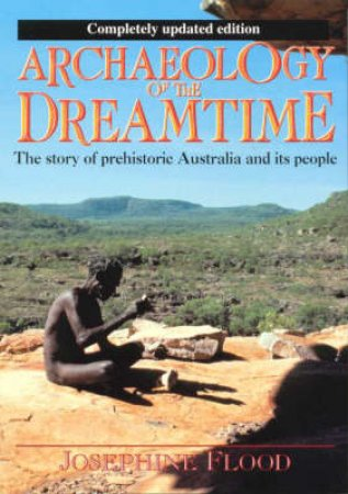 Archaeology Of The Dreamtime by Josephine Flood