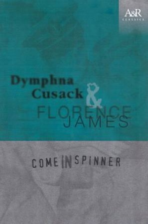 Come In Spinner by Dymphna Cusack & Florence James