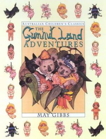 Australian Children's Classics: The Gumnut Land Adventures by May Gibbs