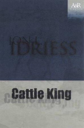 A&R Classics: Cattle King by Ion L Idriess