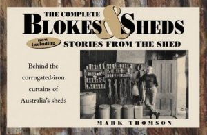 The Complete Blokes and Sheds and Stories From The Shed by Mark Thomson