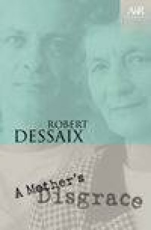 A&R Classics: A Mother's Disgrace by Robert Dessaix