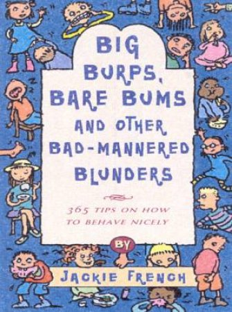 Big Burps, Bare Bums And Other Bad-Mannered Blunders by Jackie French