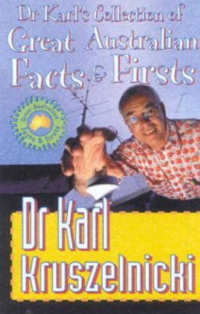 Dr Karl's Collection Of Great Australian Facts & Firsts by Dr Karl Kruszelnicki