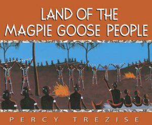 Land Of The Magpie Goose People by Percy Trezise
