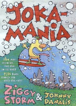 Joke-A-Mania: The Most Hilarious Joke Book In The World by Ziggy Storm & Johnny Danalis