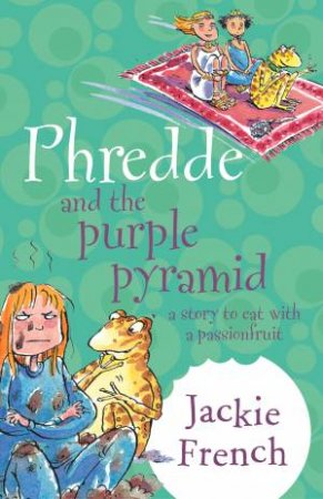 A Story To Eat With A Passionfruit: Phredde And The Purple Pyramid by Jackie French