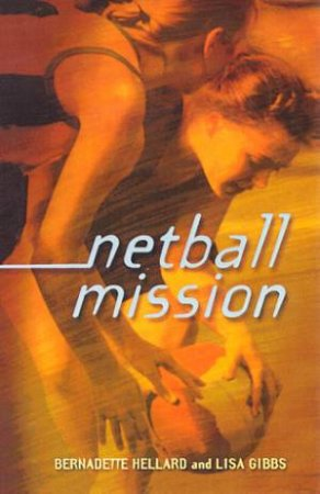 Netball Mission by Bernadette Hellard & Lisa Gibbs