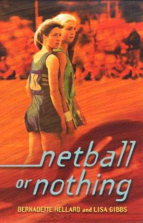 Netball Or Nothing by Bernadette Hellard & Lisa Gibbs