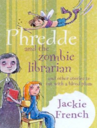 A Story To Eat With A Blood Plum: Phredde And The Zombie Librarian by Jackie French