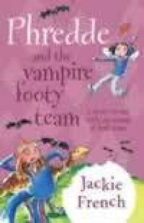 Phredde And The Vampire Footy Team by Jackie French