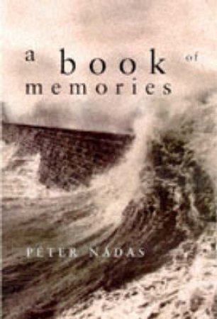 The Book Of Memories by Peter Nadas