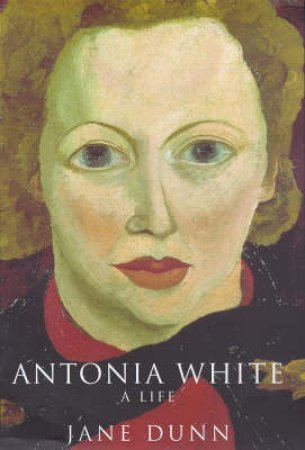 Antonia White: A Biography by Jane Dunn