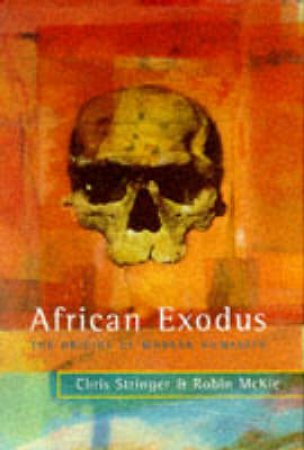 African Exodus: The Origins Of Modern Humanity by C Stringer