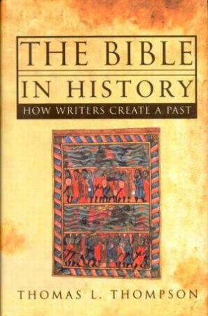 The Bible In History by Thomas L Thompson