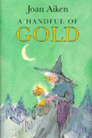 A Handful Of Gold by Joan Aiken
