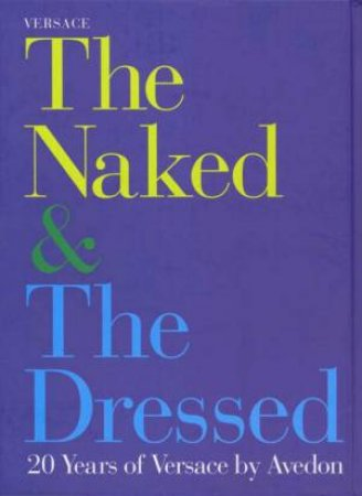 The Naked And The Dressed by Richard Avedon & Gianni Versace