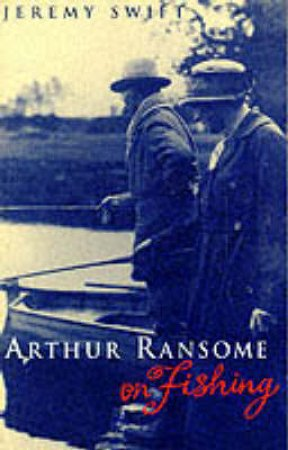 Arthur Ransome On Fishing by Jeremy Swift