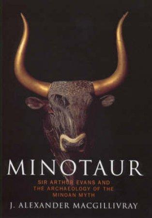 Minotaur: Sir Arthur Evans by J Alexander