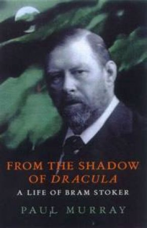 From The Shadow Of Dracula by Paul Murray