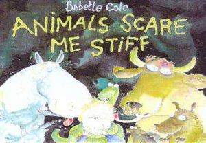 Animals Scare Me Stiff by Babette Cole