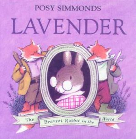 Lavender: The Bravest Rabbit In The World by Posy Simmonds