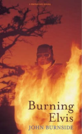 Burning Elvis by John Burnside