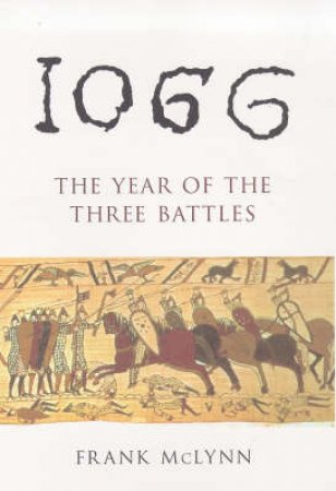 1066: The Year Of The Three Battles by F Mclynn