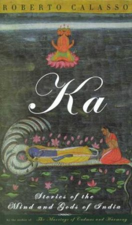 Ka: Stories Of The Mind And Gods Of India by Roberto Calasso