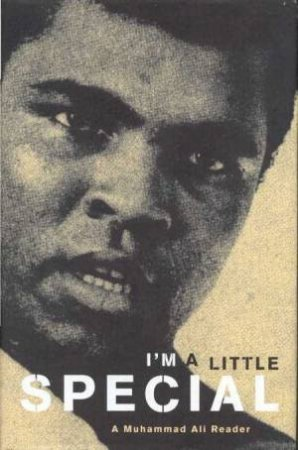 I'm A Little Special: A Muhammad Ali Reader by Gerald Early