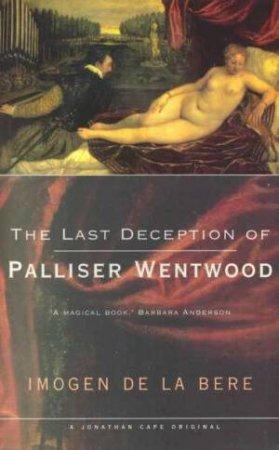 The Last Deception  of Palliser Wentwood by Imogen De La Bere