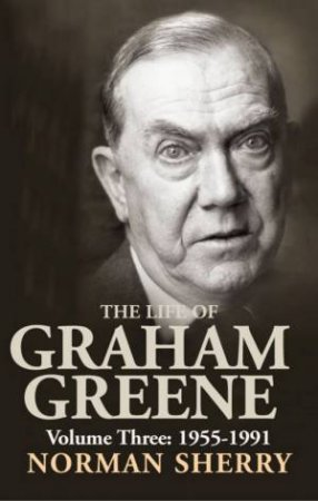 The Life Of Graham Greene - Volume 3 by Norman Sherry