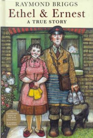 Ethel And Ernest: A True Story by Raymond Briggs