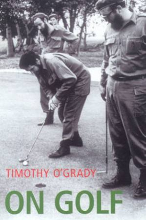 Yellow Jersey Shorts: On Golf by Timothy O'Grady