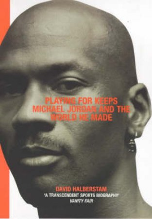 Michael Jordan: Playing For Keeps by David Halberstam